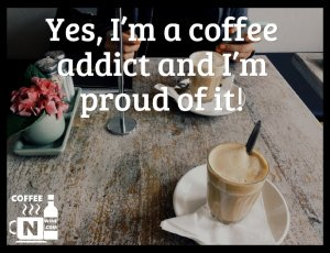 Yes I am a coffee addict and I am proud of it - Quotes About Coffee