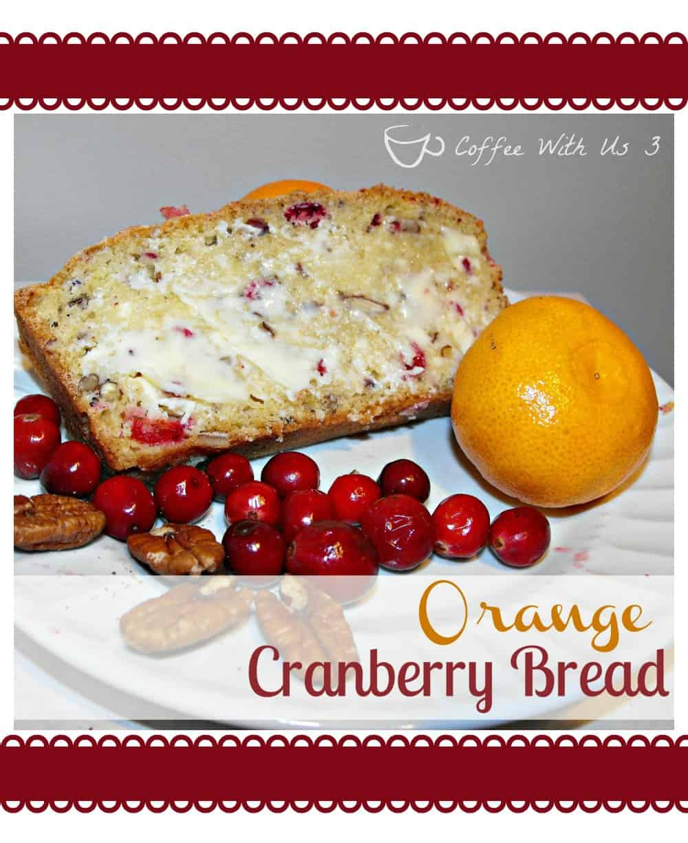 Orange Cranberry Bread - Coffee With Us 3