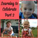 Learning to Celebrate Life Part 2
