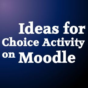 Ideas for Choice Activity in Moodle