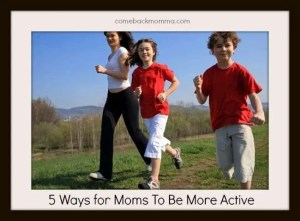 5 ways for moms to be more active