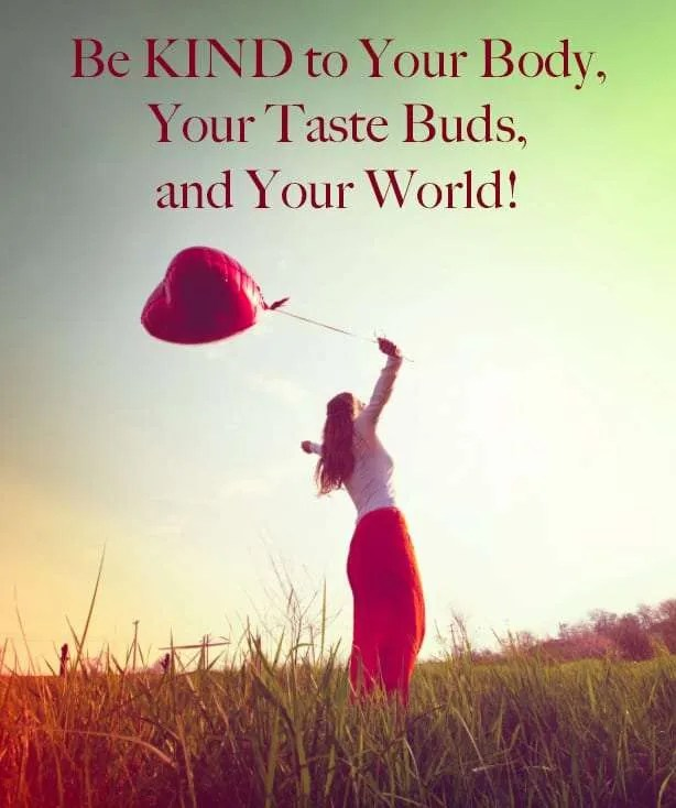 Be KIND to Your Body, Your Taste Buds, and Your World!