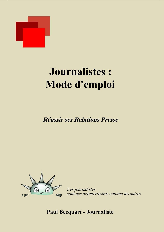 journalistes mode d'emploi - réussir ses relations presse