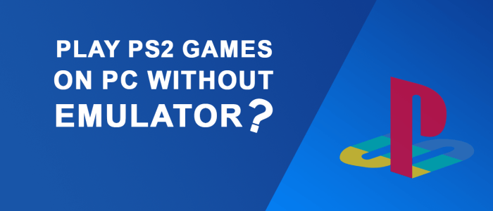 How To Play PS2 Games On PC Without Emulator?