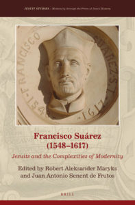 Francisco Suarez - Jesuits and the Complexities of Modernity Brill