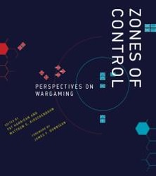 Zones of Control: Perspectives on Wargaming (New Literature)