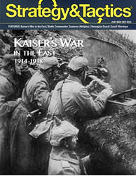 Strategy & Tactics, Issue 301: 	Kaiser's War in the East (new from Decision Games)