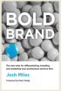 Bold Brand:The new rules for differentiating, branding, and marketing your professional services firm.