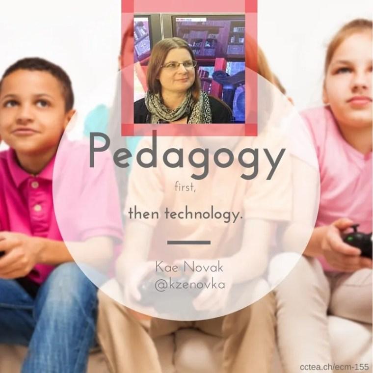 Pedagogy first, then technology. Kae Novak