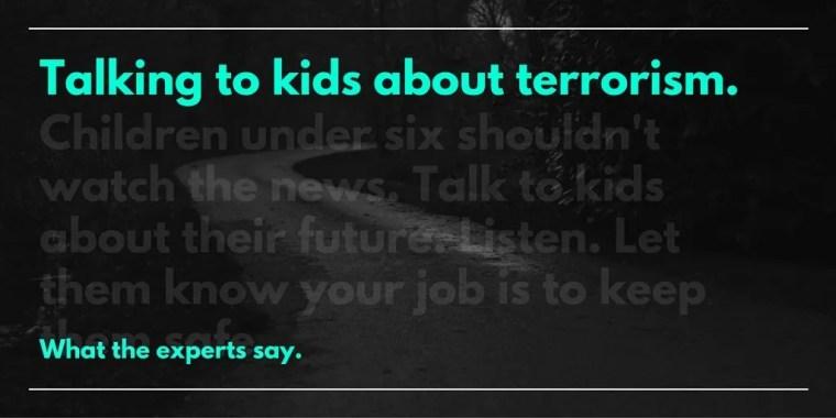 Talking to kids about terrorism.