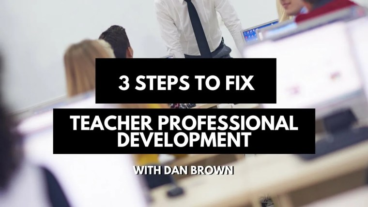 3 Steps to fix teacher professional development