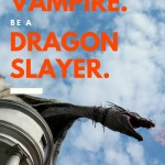 Don't be a vampire. Be a dragon slayer