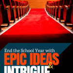Ending the School Year with Epic Ideas and Intrigue