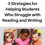 3 Strategies for Students Who Struggle with Reading and Writing