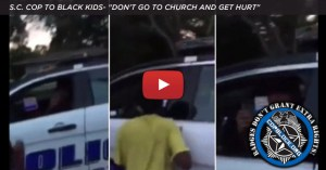 "S.C. Cop to Black Kids- ""Don't Go to Church and Get Hurt"""