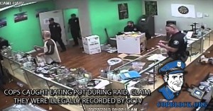 Cops Caught Eating Pot During Raid, Claim They Were Illegally Recorded By CCTV