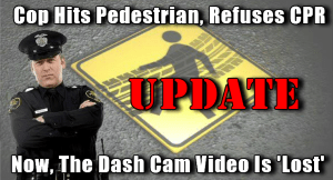 Dash Cam Footage Of Officer Killing Pedestrian And Refusing CPR Has Been 'Lost'