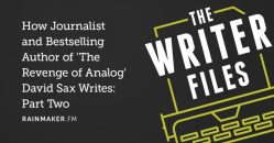 How Journalist and Bestselling Author of 'The Revenge of Analog' David Sax Writes: Part Two