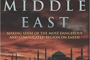 Inside the Middle East – Making Sense of the Most Dangerous and Complicated Region on Earth