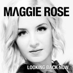 Looking-Back-Now-Maggie-Rose