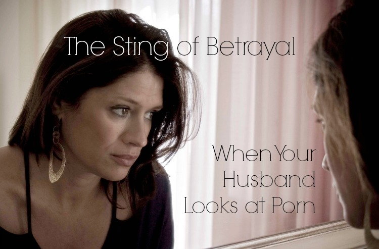 The Sting of Betrayal When Your Husband Looks at Porn