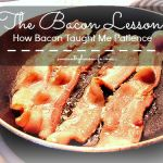 The Bacon Lesson: How Bacon Taught Me Patience