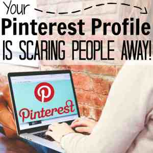 Your Pinterest Profile is Scaring People Away!