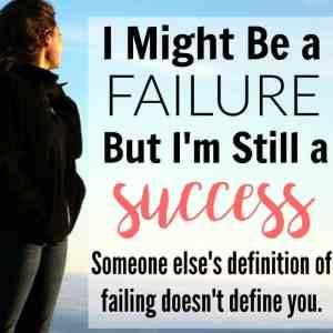 I Might Be a Failure, But I'm Still A Success