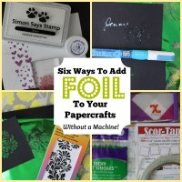 Six Ways to Add Foil to Your Crafting Projects Without a Machine