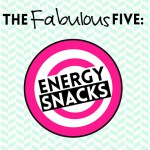 The Fabulous Five:  Energy Snacks