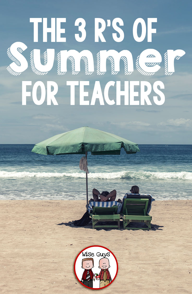 You are drained, you are exhausted, you are wondering how you will be ready for the start of school in two short months. Well, we have our 3 R's of summer tips for teachers that we will hope will get you relaxed and ready for another school year.