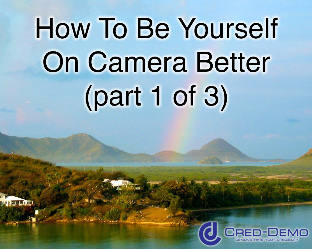 How To Be Yourself On Camera Better 1 of 3