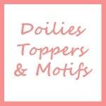 Doilies, Toppers, & Motifs