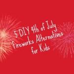 5 DIY 4th of July Fireworks Alternatives for Kids