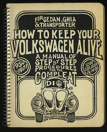 How to keep your Volkswagen alive A manual of Step by Step Procedures for the complete Idiot by John Muir Stanta Fe, New Mexico, 1971