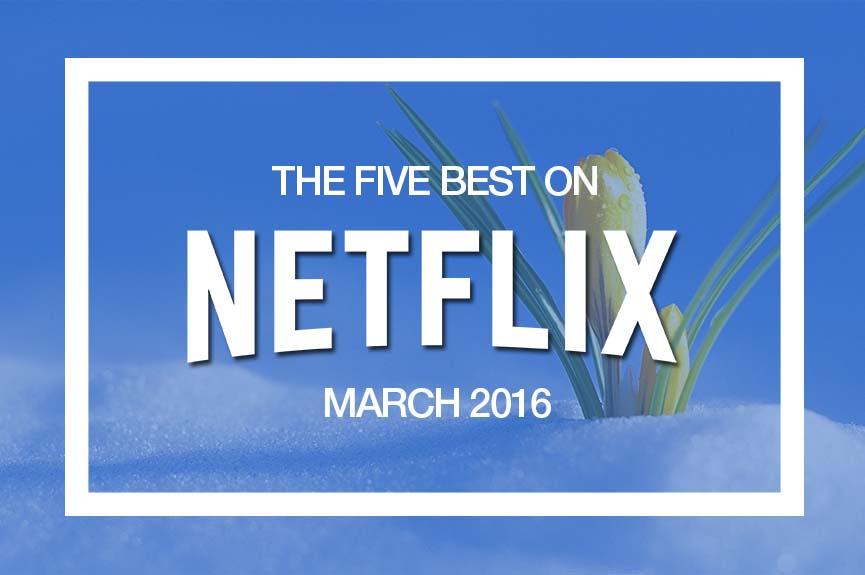 Best movies on Netflix March 2016
