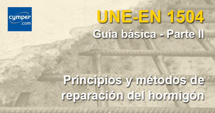 Guía básica de la norma UNE-EN 1504 - ( Parte II ) - Reparación del hormigón