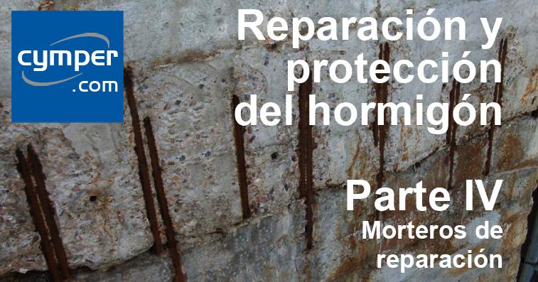 Reparación y protección del hormigón ( Parte IV ) - Morteros de reparación