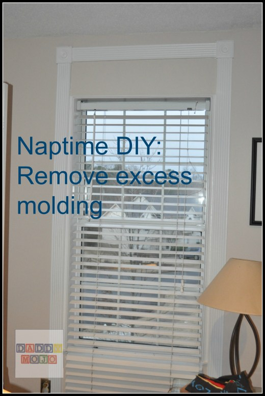 Naptime DIY: Remove excess molding