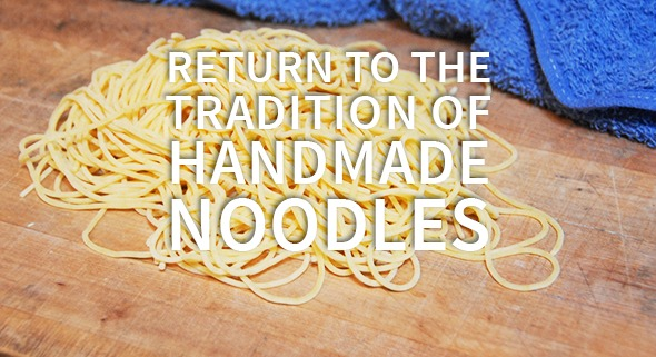 Return to the tradition of handmade noodles