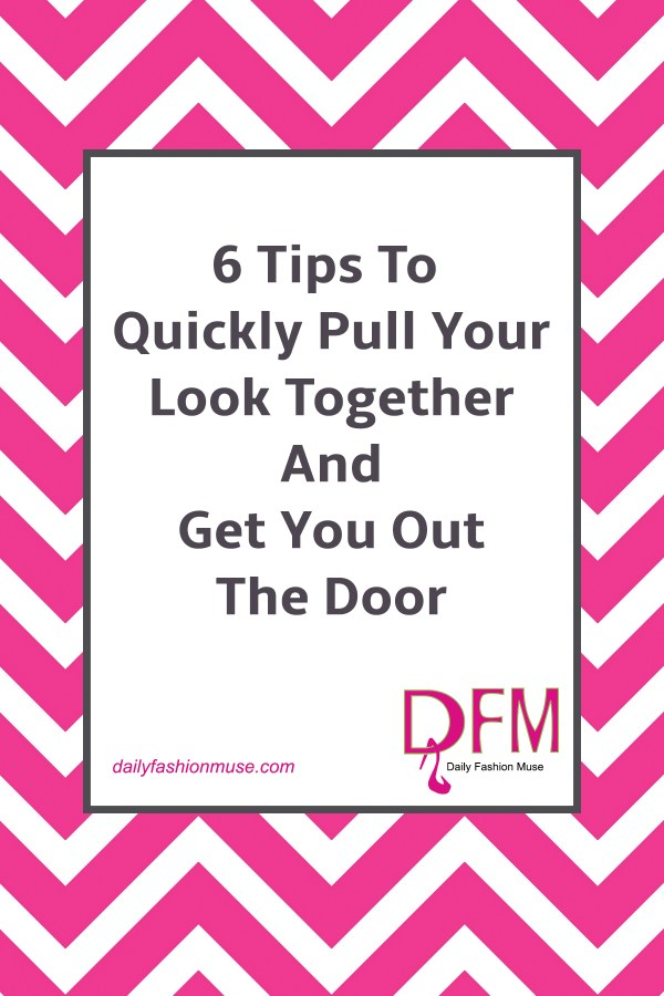 6 Quick Style Tips To Pull Your Look Together
