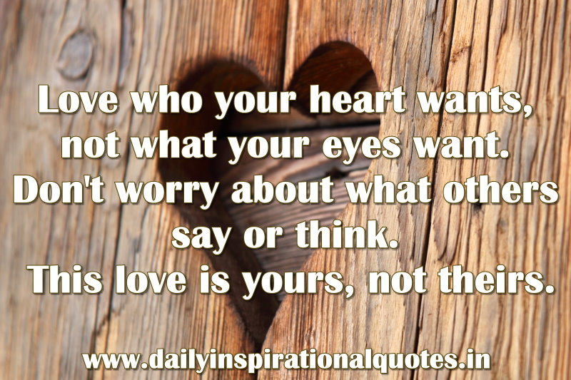 love who your heart wants not what your eyes want