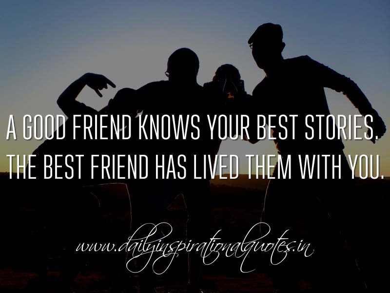 Anonymous Quotes About Friendship Enchanting A Good Friend Knows Your Best Storiesthe Best Friend Has Lived
