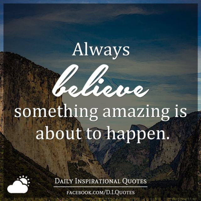 Something Amazing: Always Believe Something Amazing Is About To Happen