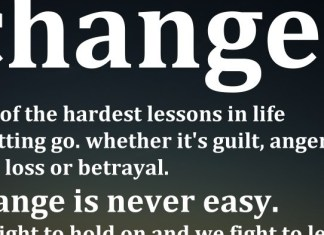 Change - One of the hardest lessons in life is letting go. Whether it's guilt, anger, love loss or betrayal. Change is never easy. We fight to hold on and we fight to let go.