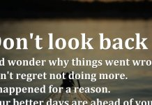Don't look back and wonder why things went wrong. Don't regret not doing more. It happened for a reason. Your better days are ahead of you.
