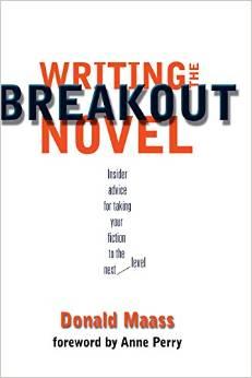 Writing the Breakout Novel by Donald Maass