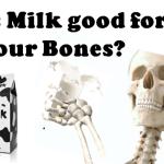 Is Milk Bad for your Bones?