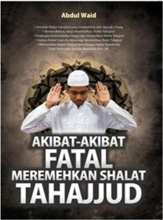 "Cover Buku ""Akibat-Akibat Fatal Meremehkan Shalat Tahajjud""."