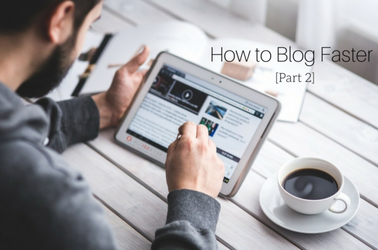 blog faster: how to handle research